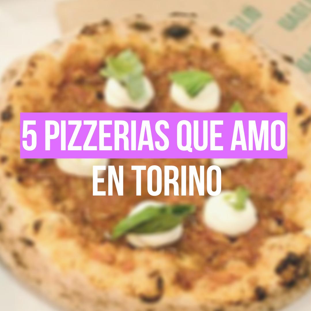 5 pizzerías que amo en Torino